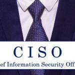 【情シス基礎知識】CISOって何する人?